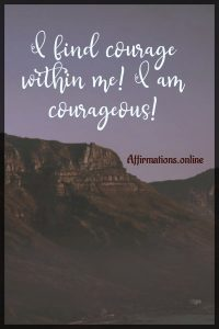 Positive affirmation from Affirmations.online - I find courage! I am courageous!