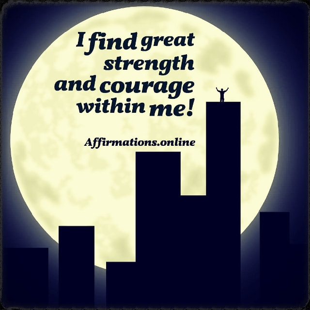 Positive affirmation from Affirmations.online - I find great strength and courage within me!
