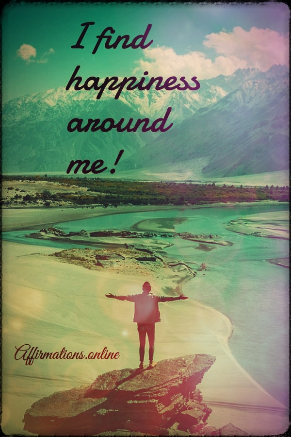 Positive affirmation from Affirmations.online - I find happiness around me!
