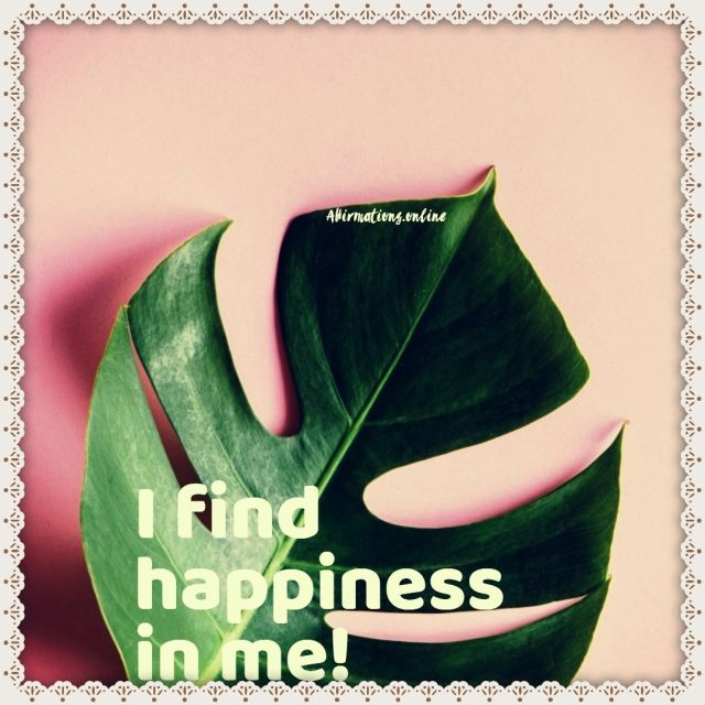 Positive affirmation from Affirmations.online - I find happiness in me!