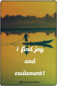 Positive affirmation from Affirmations.online - I find joy and excitement!