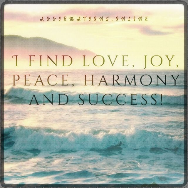 Positive affirmation from Affirmations.online - I find love, joy, peace, harmony and success!