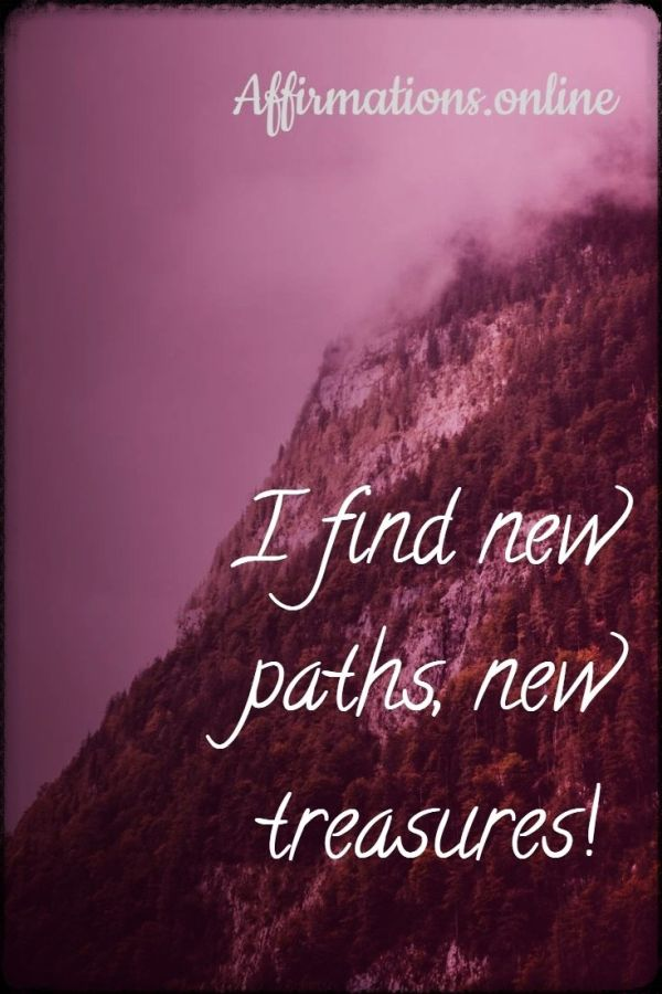Positive affirmation from Affirmations.online - I find new paths, new treasures!