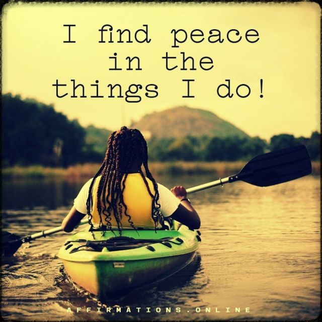Positive affirmation from Affirmations.online - I find peace in the things I do!