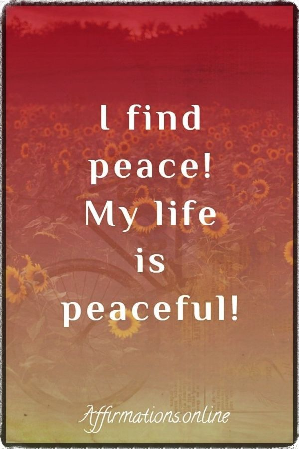 Positive affirmation from Affirmations.online - I find peace! My life is peaceful!