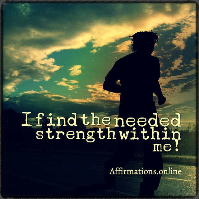 Positive affirmation from Affirmations.online - I find the needed strength within me!