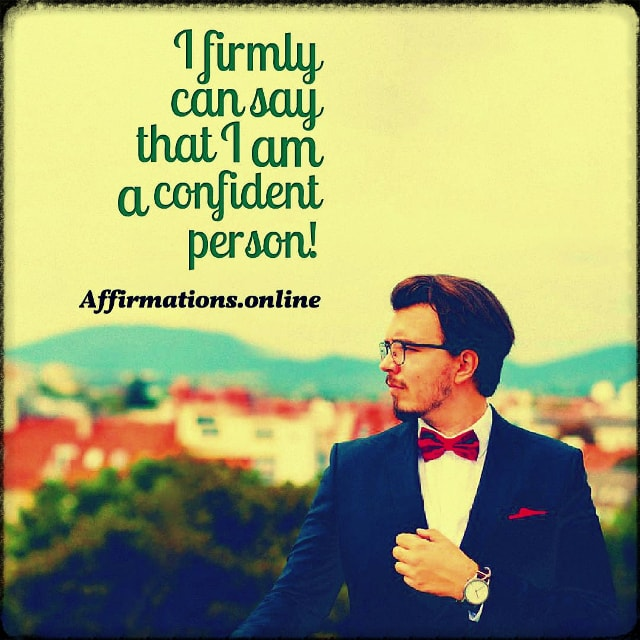 Positive affirmation from Affirmations.online - I firmly can say that I am a confident person!