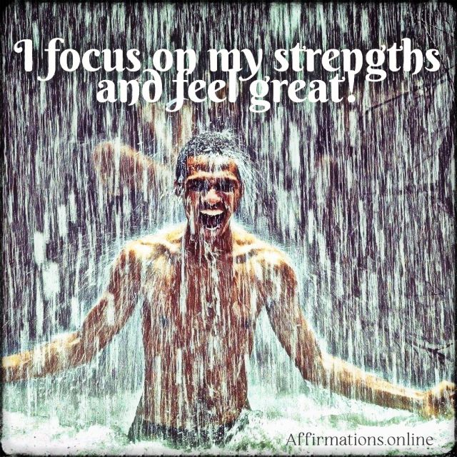 Positive affirmation from Affirmations.online - I focus on my strengths and feel great!
