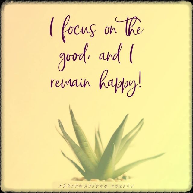 I-focus-on-the-good-and-I-remain-positive-affirmation.jpg