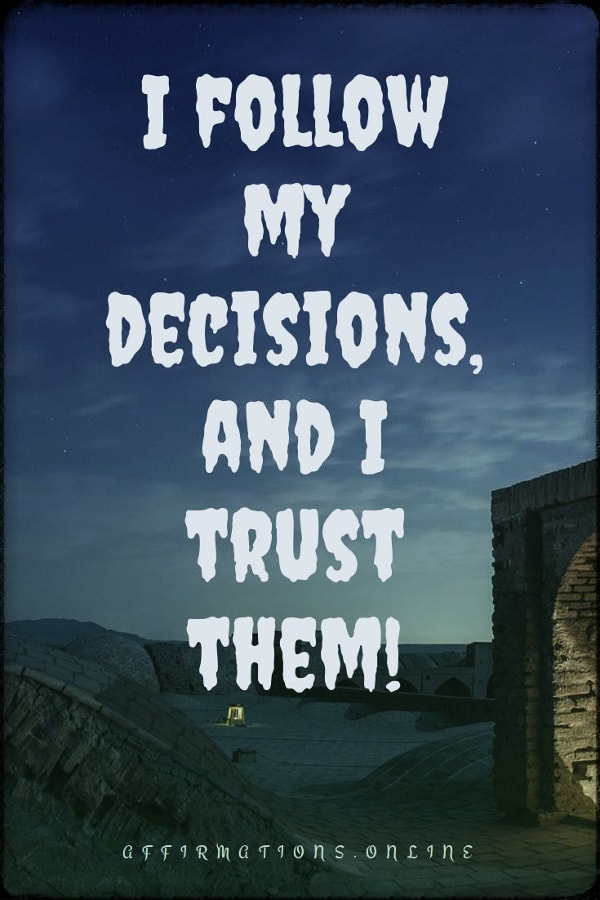 Positive affirmation from Affirmations.online - I follow my decisions, and I trust them!