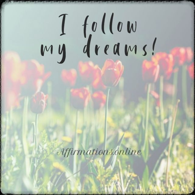 Positive affirmation from Affirmations.online - I follow my dreams!