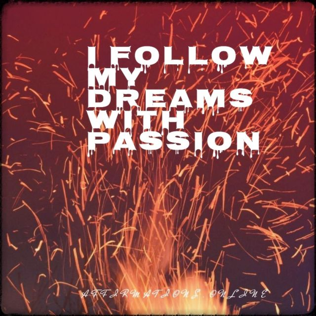 Positive affirmation from Affirmations.online - I follow my dreams with passion!