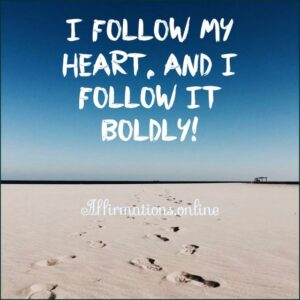 Positive Affirmation from Affirmations.online - I follow my heart, and I follow it boldly!