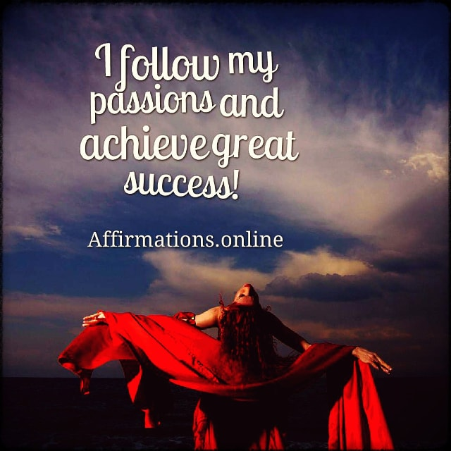 Positive affirmation from Affirmations.online - I follow my passions and achieve great success!