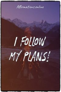 Positive affirmation from Affirmations.online - I follow my plans!