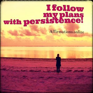 Positive affirmation from Affirmations.online - I follow my plans with persistence!