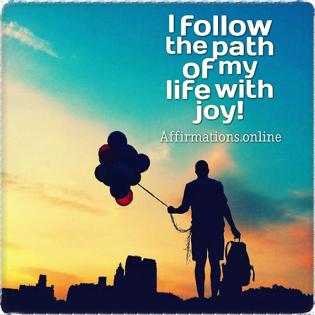 Positive affirmation from Affirmations.online - I follow the path of my life with joy!