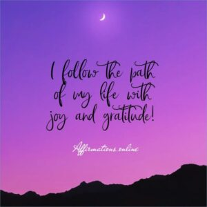 Positive Affirmation from Affirmations.online - I follow the path of my life with joy and gratitude!