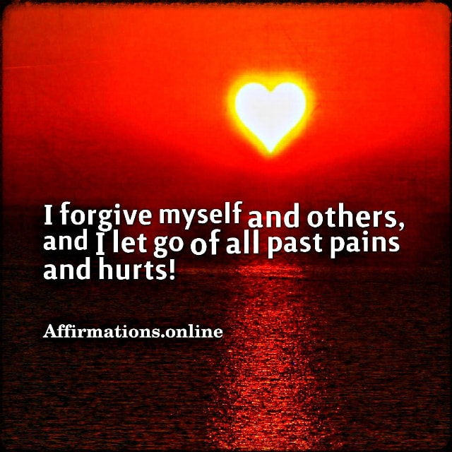 Positive affirmation from Affirmations.online - I forgive myself and others, and I let go of all past pains and hurts!