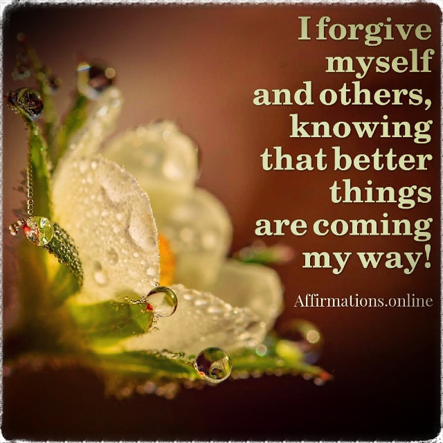 Image affirmation from Affirmations.online - I forgive myself and others, knowing that better things are coming my way!