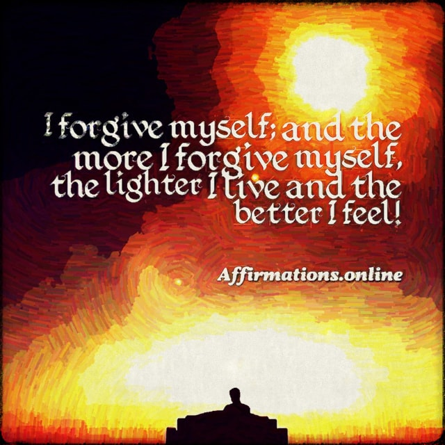 Positive affirmation from Affirmations.online - I forgive myself; and the more I forgive myself, the lighter I live and the better I feel!