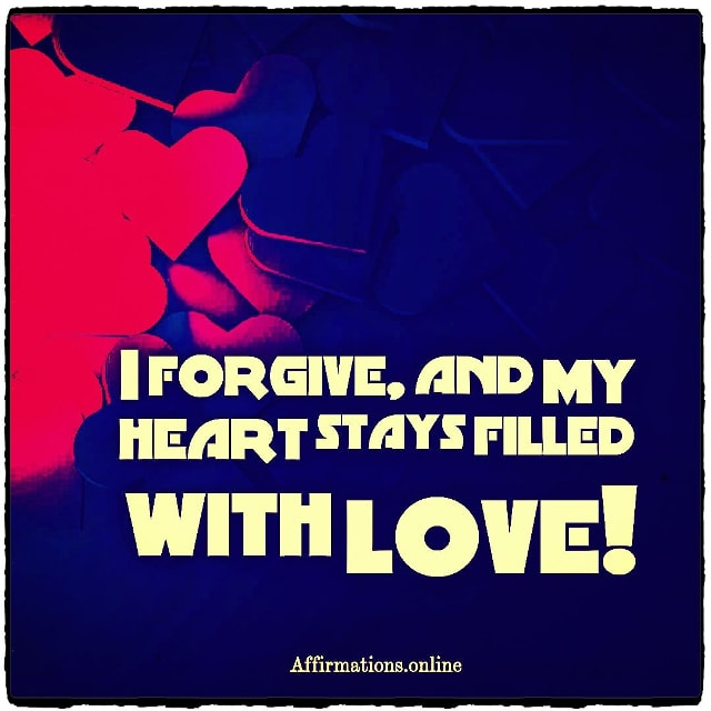 Positive affirmation from Affirmations.online - I forgive, and my heart stays filled with love!