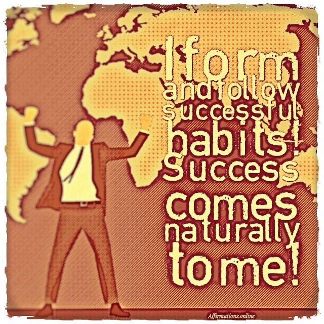 Positive affirmation from Affirmations.online - I form and follow successful habits! Success comes naturally to me!
