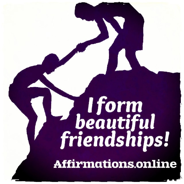 Positive affirmation from Affirmations.online - I form beautiful friendships!