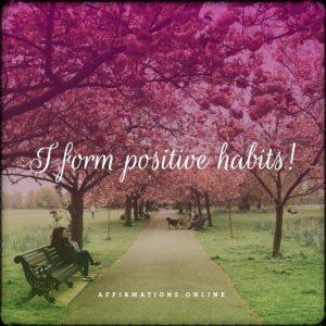 Positive affirmation from Affirmations.online - I form positive habits!