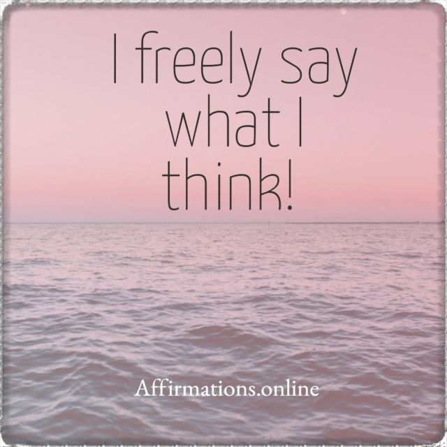 Positive affirmation from Affirmations.online - I freely say what I think!