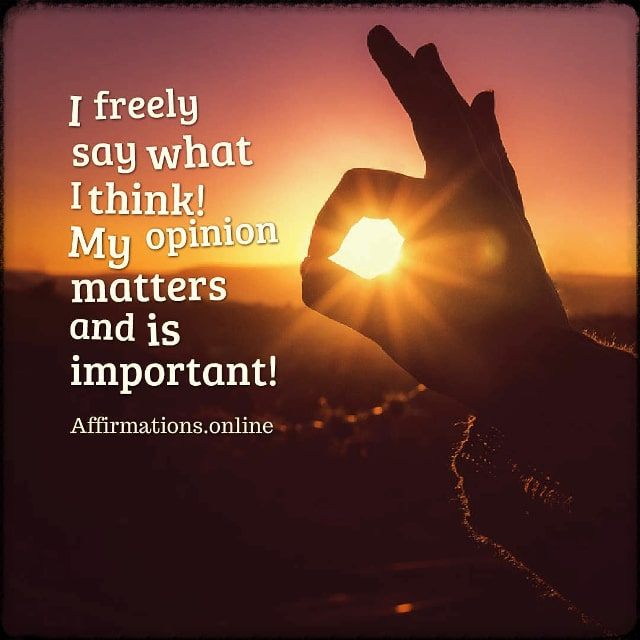 Positive affirmation from Affirmations.online - I freely say what I think! My opinion matters and is important!
