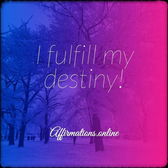 Positive affirmation from Affirmations.online - I fulfil my destiny!