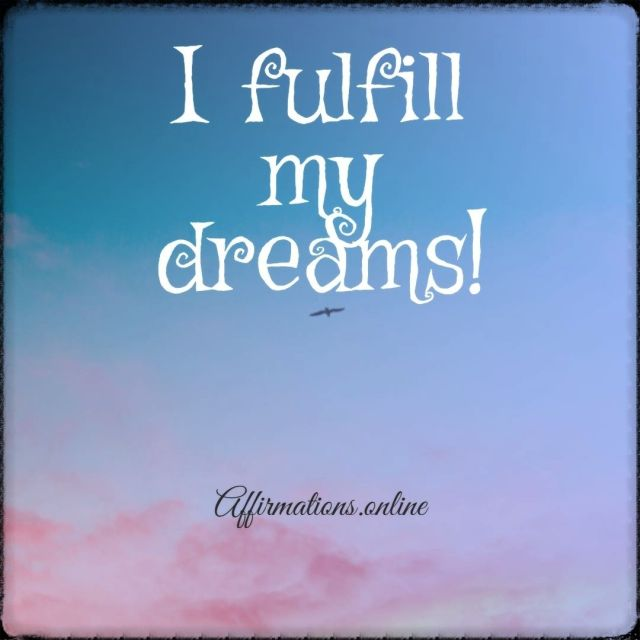 Positive affirmation from Affirmations.online - I fulfill my dreams!