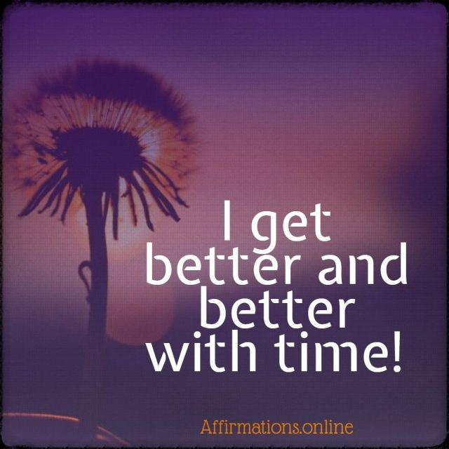 Positive affirmation from Affirmations.online - I get better and better with time!