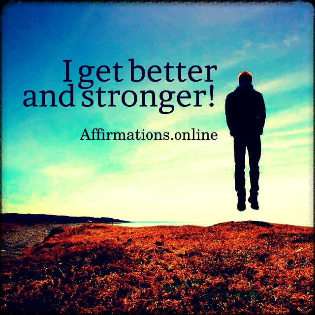 Positive affirmation from Affirmations.online - I get better and stronger!