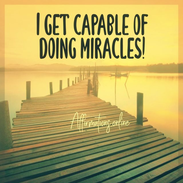 Positive affirmation from Affirmations.online - I get capable of doing miracles!