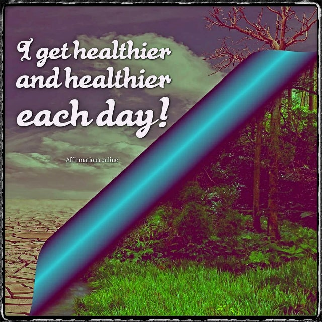 Positive affirmation from Affirmations.online - I get healthier and healthier each day!