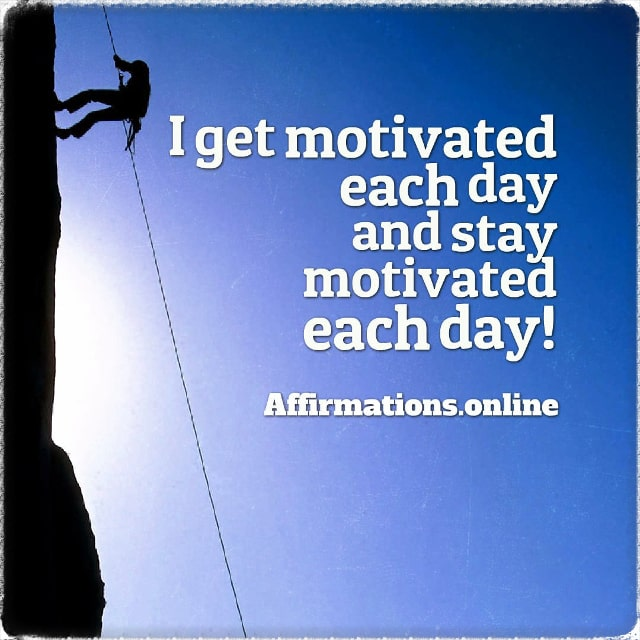 Positive affirmation from Affirmations.online - I get motivated each day and stay motivated each day!