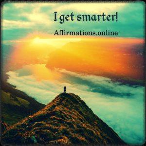 Positive affirmation from Affirmations.online - I get smarter!