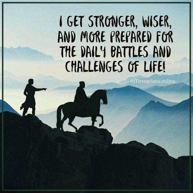 Positive affirmation from Affirmations.online - I get stronger, wiser, and more prepared for the daily battles and challenges of life!