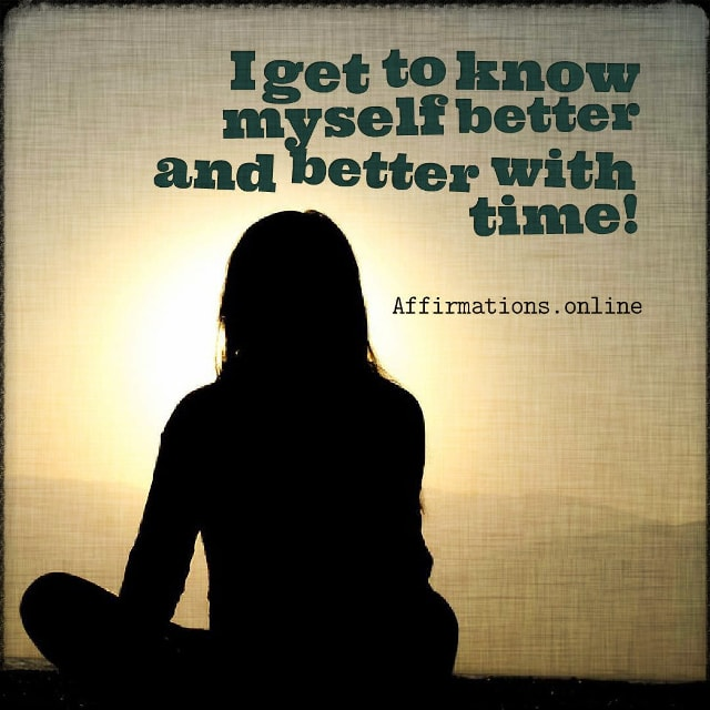 Positive affirmation from Affirmations.online - I get to know myself better and better with time!