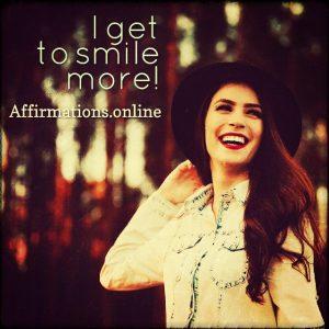 Positive affirmation from Affirmations.online - I get to smile more!