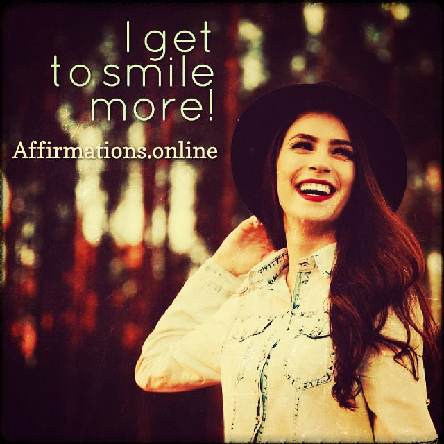 Positive affirmation from Affirmations.online - I get to smile more!