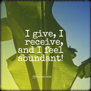 Positive affirmation from Affirmations.online - I give, I receive, and I feel abundant!