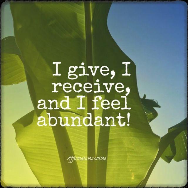 Positive affirmation from Affirmations.online - I give, I receive, and I feel abundant!