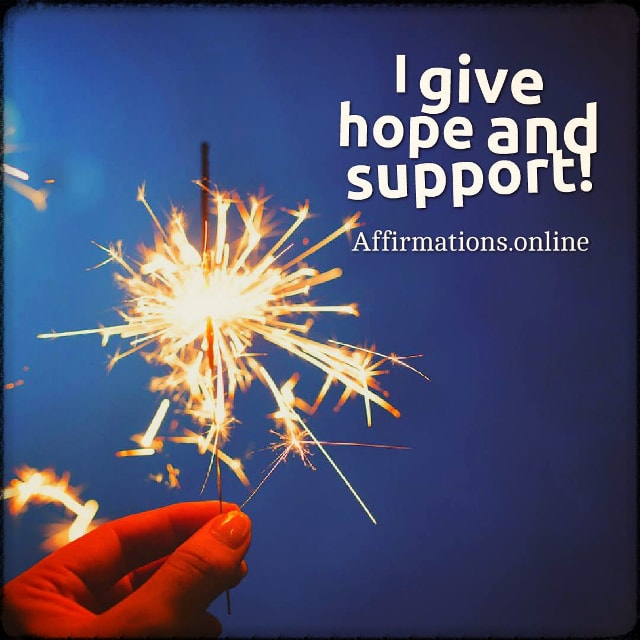 Positive affirmation from Affirmations.online - I give hope and support!