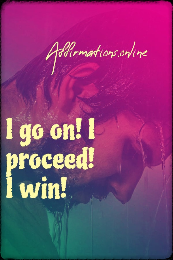 Positive affirmation from Affirmations.online - I go on! I proceed! I win!