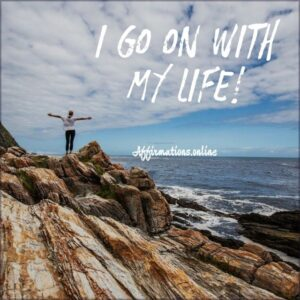 Positive Affirmation from Affirmations.online - I go on with my life!