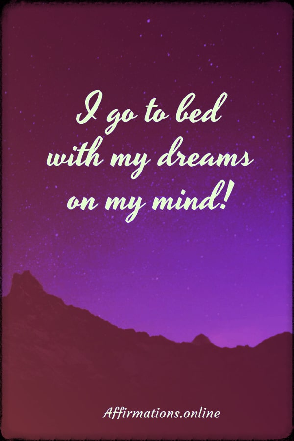 Positive affirmation from Affirmations.online - I go to bed with my dreams on my mind!