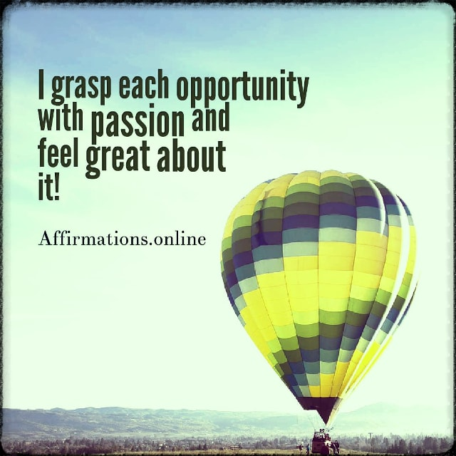 Positive affirmation from Affirmations.online - I grasp each opportunity with passion and feel great about it!